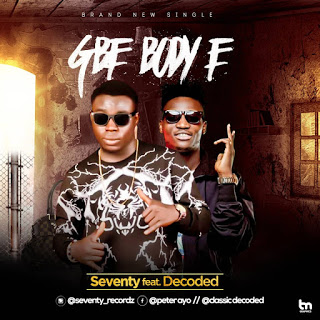 MUSIC: Seventy Ft Decoded - Gbe Body E
